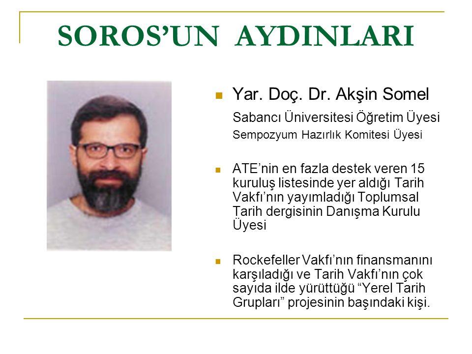 SOROS'UN AYDINLARI Yar. Doç. Dr. Akşin Somel