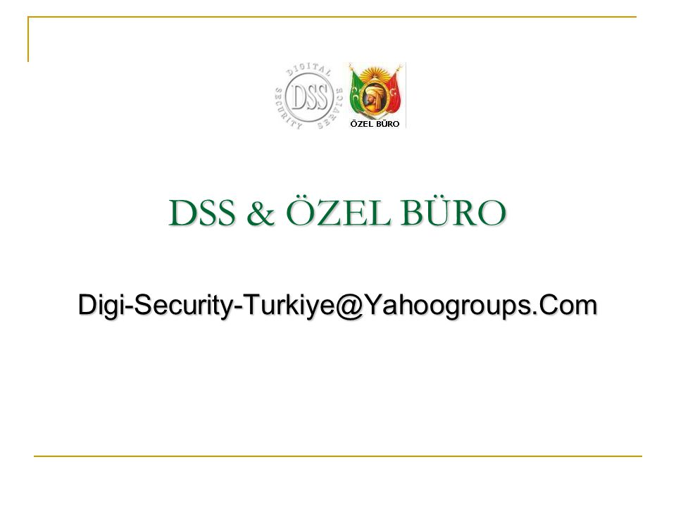 DSS & ÖZEL BÜRO Digi-Security-Turkiye@Yahoogroups.Com
