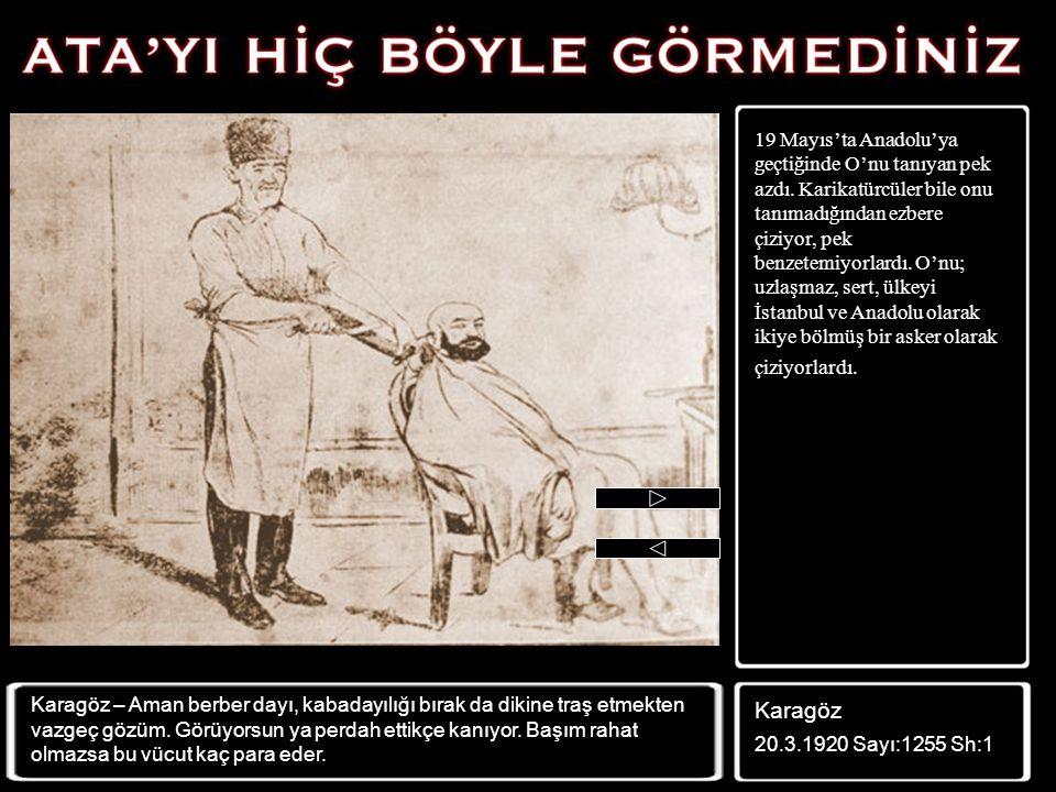 19 Mayıs'ta Anadolu'ya geçtiğinde O'nu tanıyan pek azdı