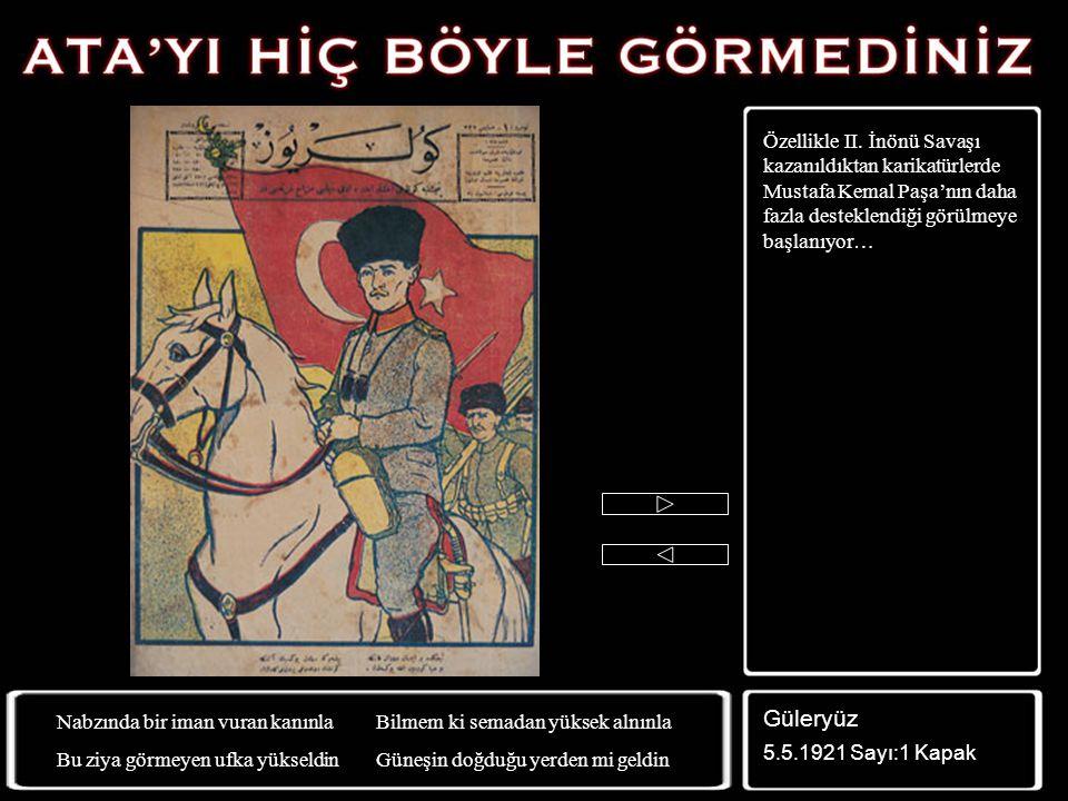 Özellikle II. İnönü Savaşı kazanıldıktan karikatürlerde Mustafa Kemal Paşa'nın daha fazla desteklendiği görülmeye başlanıyor…