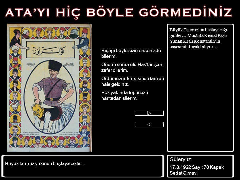 Büyük Taarruz'un başlayacağı günler… Mustafa Kemal Paşa Yunan Kralı Konstantin'in ensesinde bıçak biliyor…