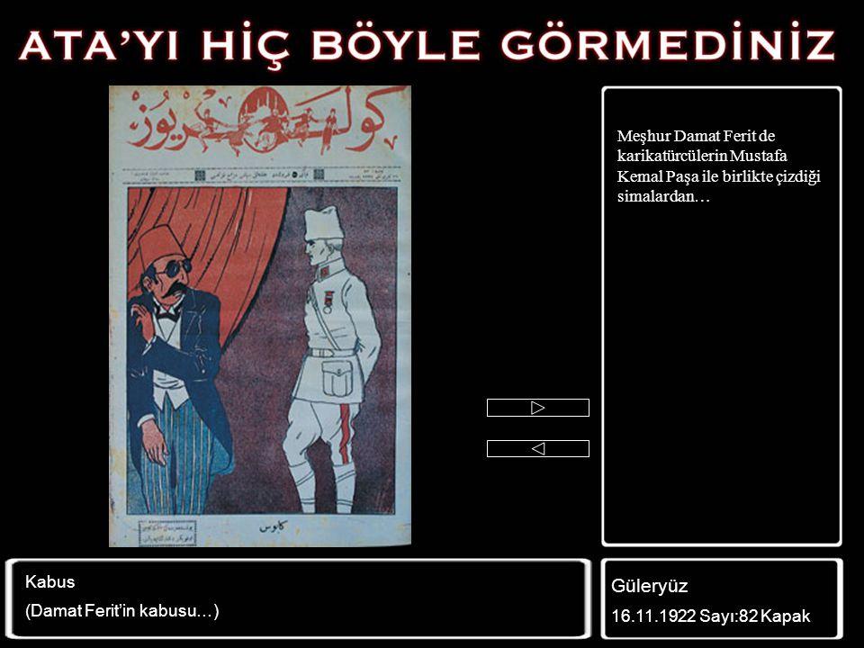 Meşhur Damat Ferit de karikatürcülerin Mustafa Kemal Paşa ile birlikte çizdiği simalardan…