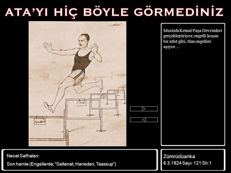 Mustafa Kemal Paşa Devrimleri gerçekleştiriyor; engelli koşan bir atlet gibi, tüm engelleri aşıyor…