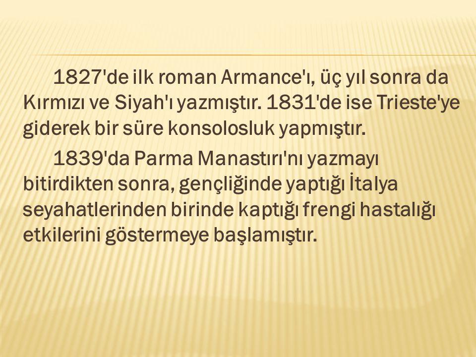 1827 de ilk roman Armance ı, üç yıl sonra da Kırmızı ve Siyah ı yazmıştır. 1831 de ise Trieste ye giderek bir süre konsolosluk yapmıştır.