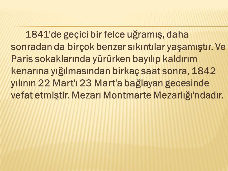 1841 de geçici bir felce uğramış, daha sonradan da birçok benzer sıkıntılar yaşamıştır.