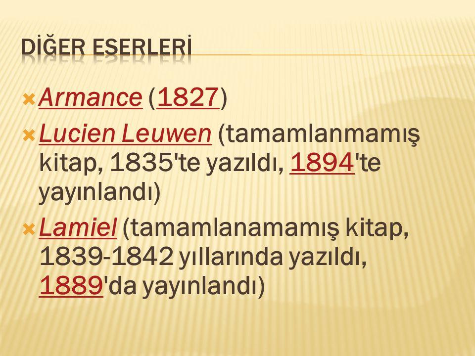 DİĞER ESERLERİ Armance (1827) Lucien Leuwen (tamamlanmamış kitap, 1835 te yazıldı, 1894 te yayınlandı)