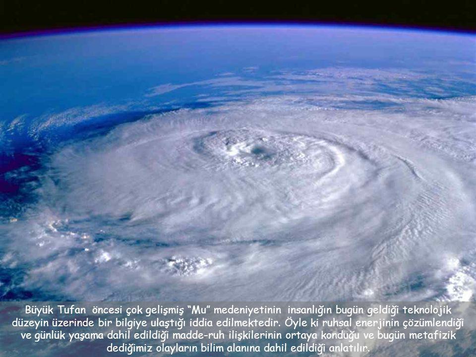 Büyük Tufan öncesi çok gelişmiş Mu medeniyetinin insanlığın bugün geldiği teknolojik düzeyin üzerinde bir bilgiye ulaştığı iddia edilmektedir.