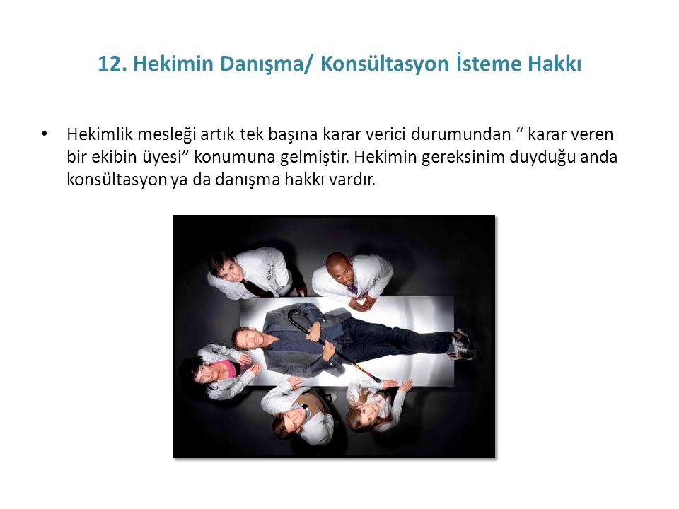 12. Hekimin Danışma/ Konsültasyon İsteme Hakkı