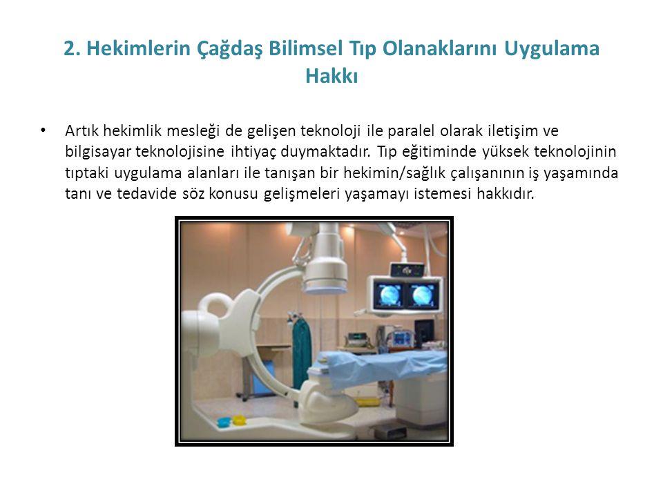 2. Hekimlerin Çağdaş Bilimsel Tıp Olanaklarını Uygulama Hakkı