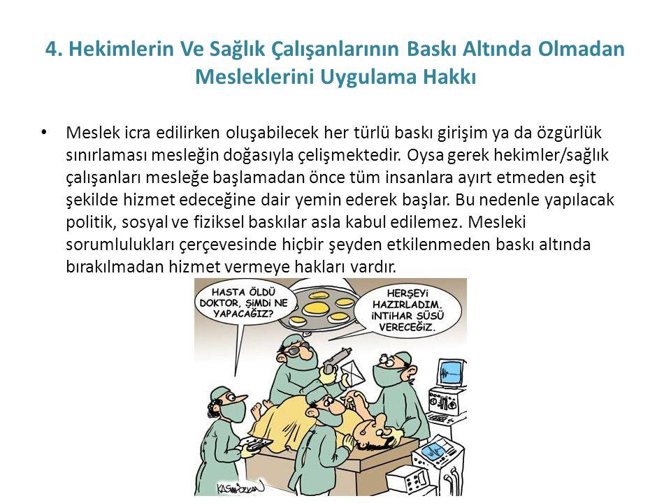 4. Hekimlerin Ve Sağlık Çalışanlarının Baskı Altında Olmadan Mesleklerini Uygulama Hakkı