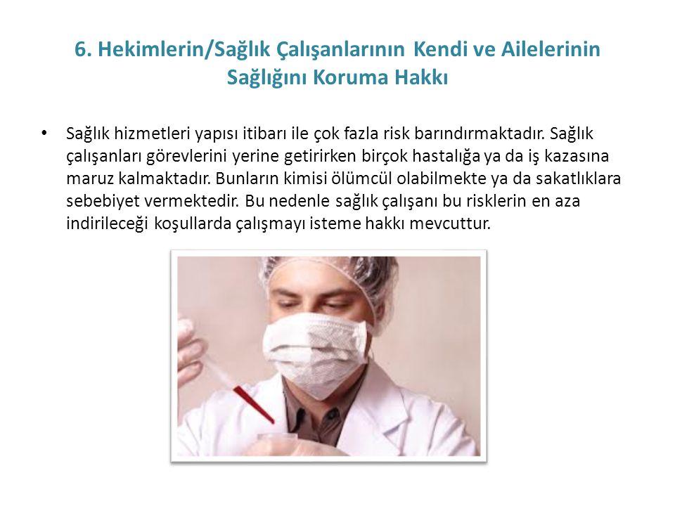 6. Hekimlerin/Sağlık Çalışanlarının Kendi ve Ailelerinin Sağlığını Koruma Hakkı