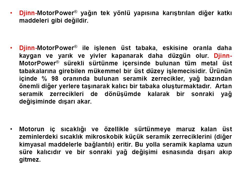 Djinn-MotorPower® yağın tek yönlü yapısına karıştırılan diğer katkı maddeleri gibi değildir.
