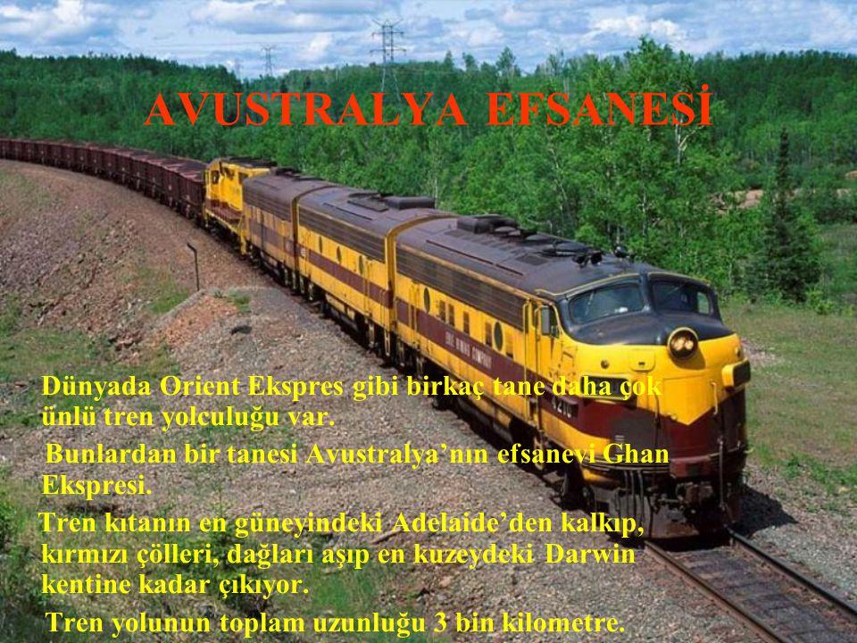 AVUSTRALYA EFSANESİ Dünyada Orient Ekspres gibi birkaç tane daha çok ünlü tren yolculuğu var.