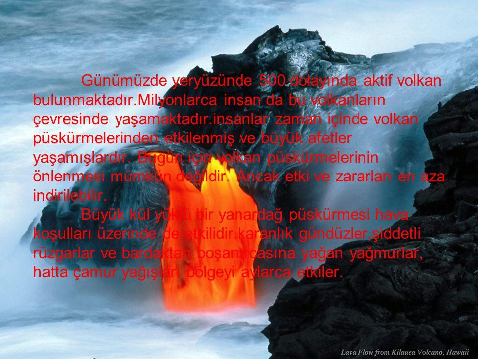 Günümüzde yeryüzünde 500 dolayında aktif volkan bulunmaktadır