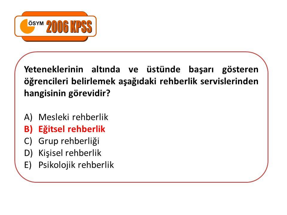 2006 KPSS Yeteneklerinin altında ve üstünde başarı gösteren öğrencileri belirlemek aşağıdaki rehberlik servislerinden hangisinin görevidir