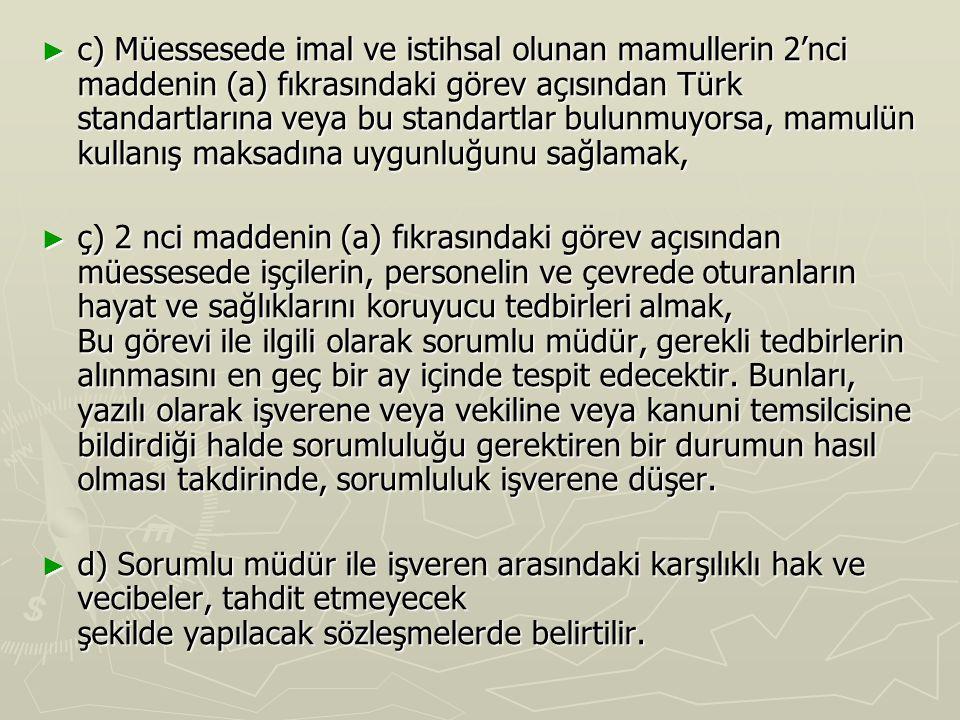 c) Müessesede imal ve istihsal olunan mamullerin 2'nci maddenin (a) fıkrasındaki görev açısından Türk standartlarına veya bu standartlar bulunmuyorsa, mamulün kullanış maksadına uygunluğunu sağlamak,
