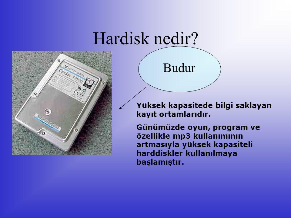 Hardisk nedir Budur. Yüksek kapasitede bilgi saklayan kayıt ortamlarıdır.