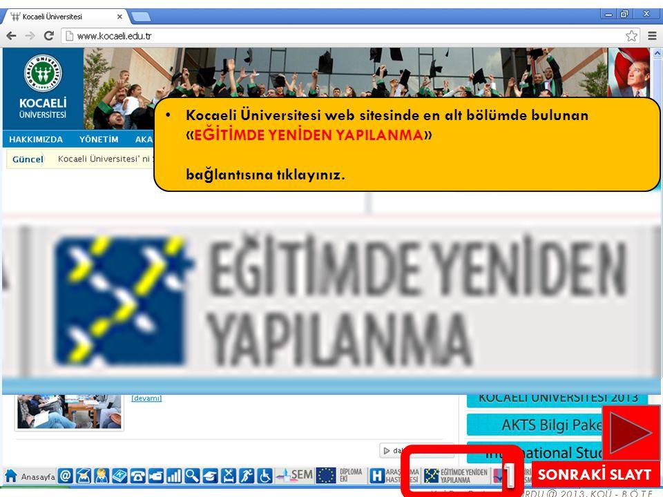 Kocaeli Üniversitesi web sitesinde en alt bölümde bulunan «EĞİTİMDE YENİDEN YAPILANMA» bağlantısına tıklayınız.