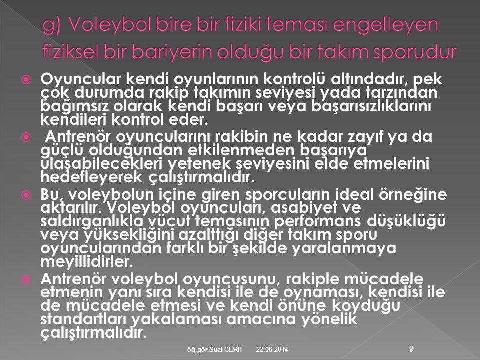 g) Voleybol bire bir fiziki teması engelleyen fiziksel bir bariyerin olduğu bir takım sporudur