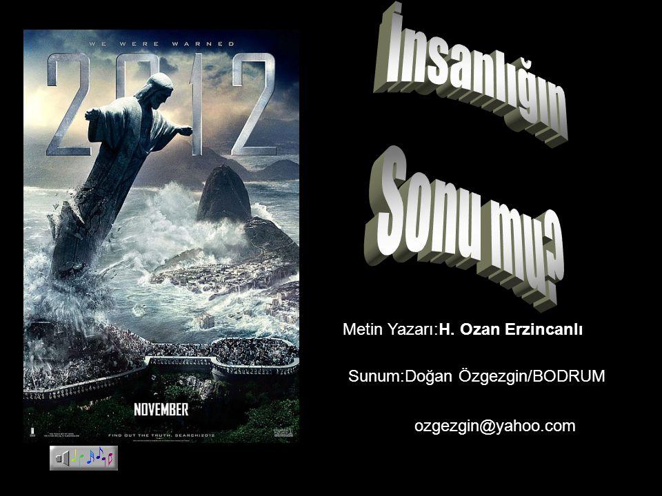 İnsanlığın Sonu mu Metin Yazarı:H. Ozan Erzincanlı