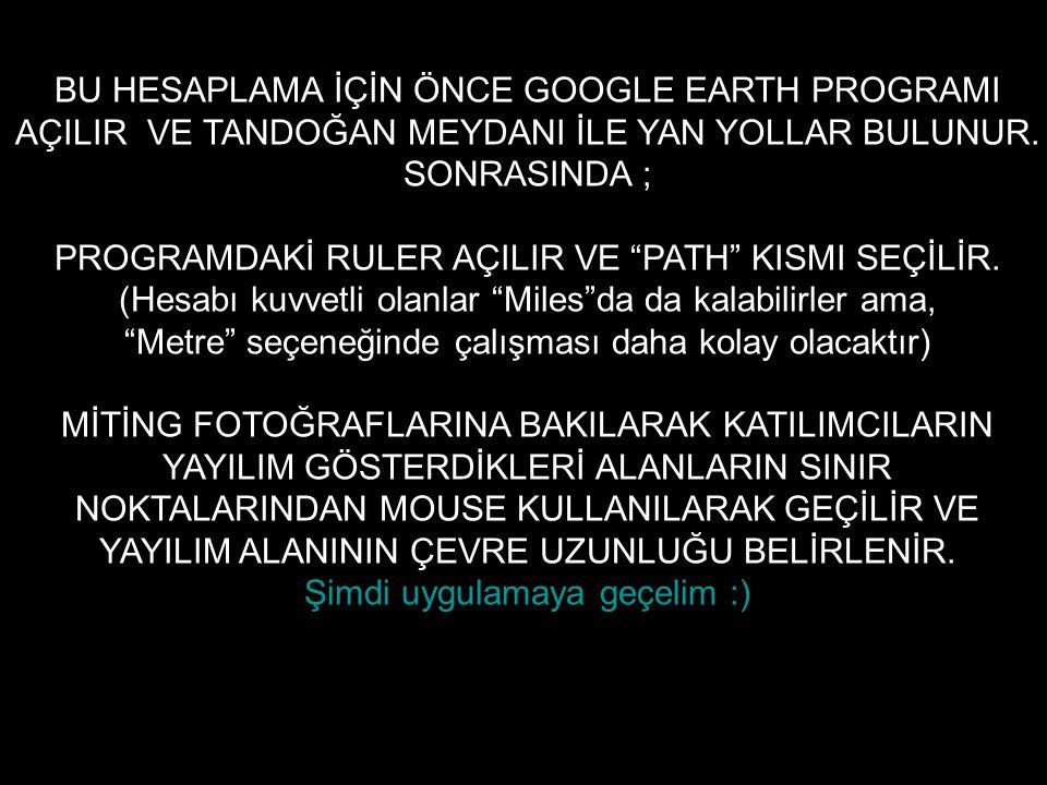 BU HESAPLAMA İÇİN ÖNCE GOOGLE EARTH PROGRAMI
