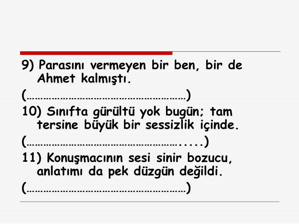 9) Parasını vermeyen bir ben, bir de Ahmet kalmıştı.