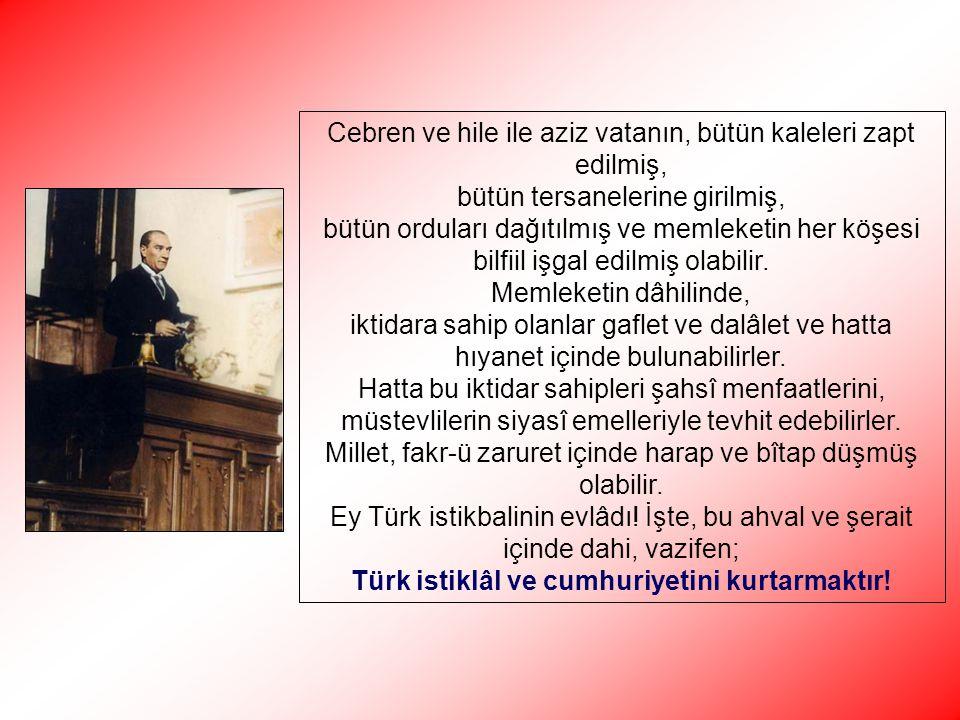 Türk istiklâl ve cumhuriyetini kurtarmaktır!