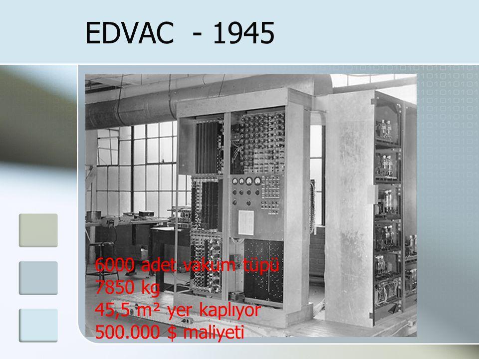 EDVAC - 1945 6000 adet vakum tüpü 7850 kg 45,5 m² yer kaplıyor