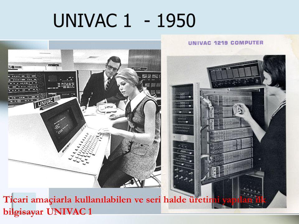 UNIVAC 1 - 1950 Ticari amaçiarla kullanılabilen ve seri halde üretimi yapılan ilk bilgisayar UNIVAC 1.