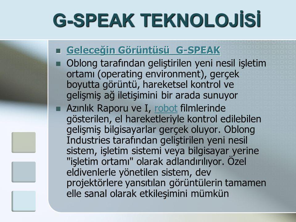 G-SPEAK TEKNOLOJİSİ Geleceğin Görüntüsü G-SPEAK