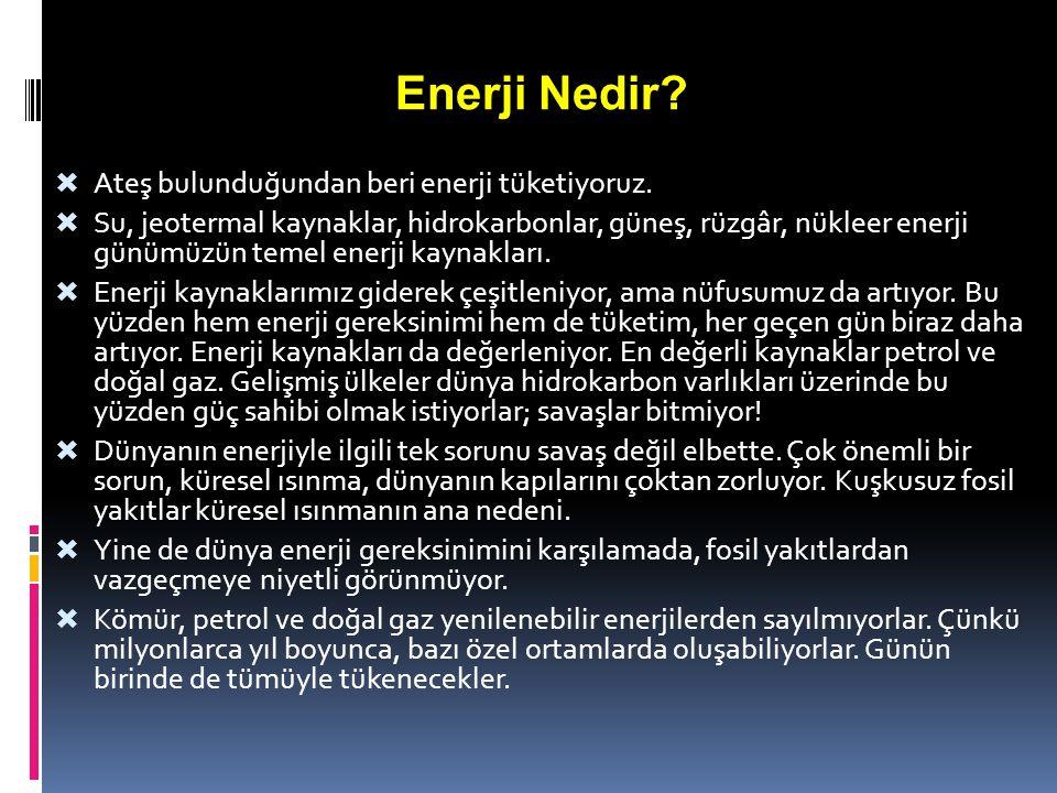 Enerji Nedir Ateş bulunduğundan beri enerji tüketiyoruz.