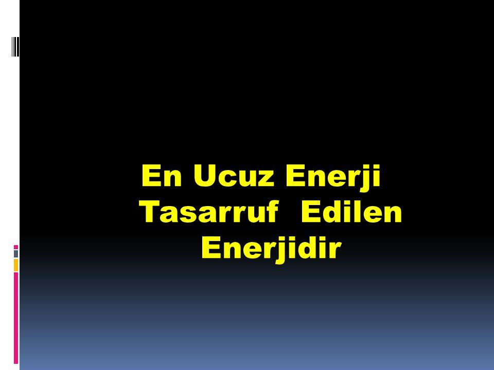 En Ucuz Enerji Tasarruf Edilen Enerjidir