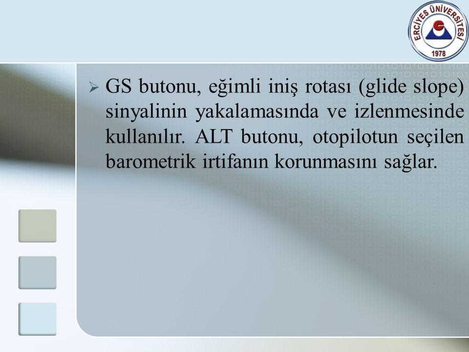 GS butonu, eğimli iniş rotası (glide slope) sinyalinin yakalamasında ve izlenmesinde kullanılır.