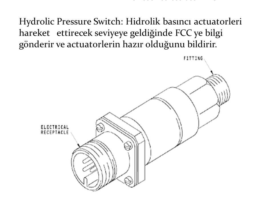 Hydrolic Pressure Switch: Hidrolik basıncı actuatorleri hareket ettirecek seviyeye geldiğinde FCC ye bilgi gönderir ve actuatorlerin hazır olduğunu bildirir.