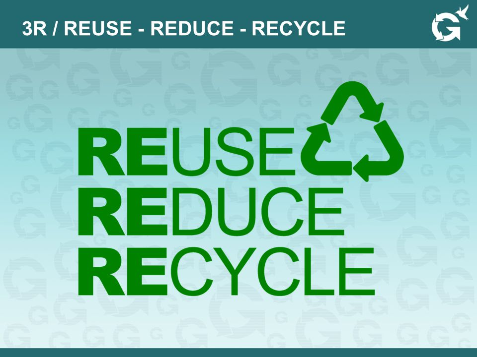 3R / REUSE - REDUCE - RECYCLE