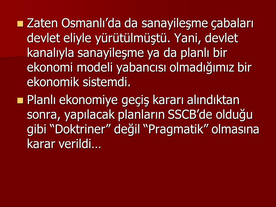 Zaten Osmanlı'da da sanayileşme çabaları devlet eliyle yürütülmüştü