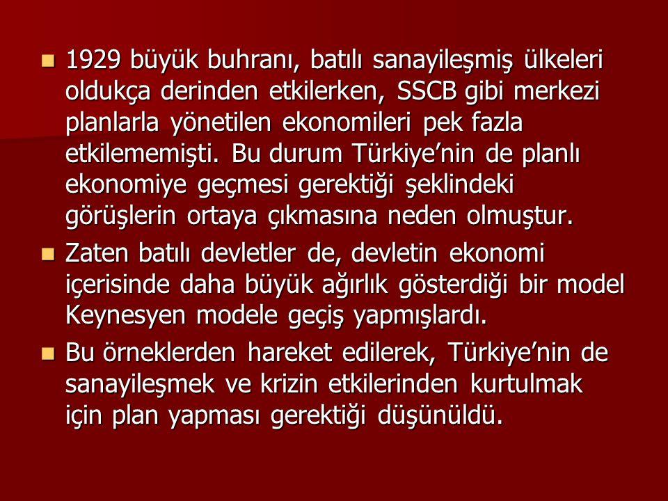1929 büyük buhranı, batılı sanayileşmiş ülkeleri oldukça derinden etkilerken, SSCB gibi merkezi planlarla yönetilen ekonomileri pek fazla etkilememişti. Bu durum Türkiye'nin de planlı ekonomiye geçmesi gerektiği şeklindeki görüşlerin ortaya çıkmasına neden olmuştur.