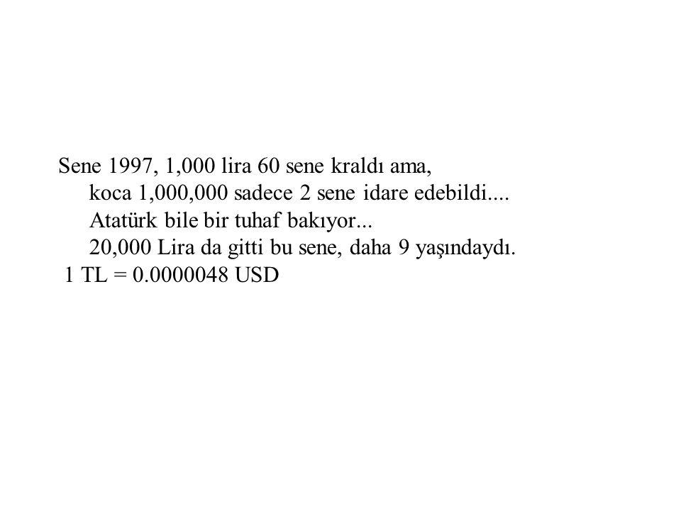 Sene 1997, 1,000 lira 60 sene kraldı ama, koca 1,000,000 sadece 2 sene idare edebildi.... Atatürk bile bir tuhaf bakıyor... 20,000 Lira da gitti bu sene, daha 9 yaşındaydı.