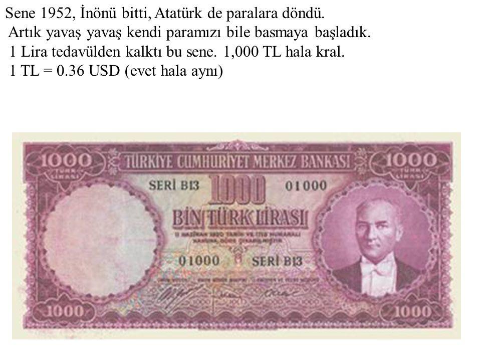 Sene 1952, İnönü bitti, Atatürk de paralara döndü