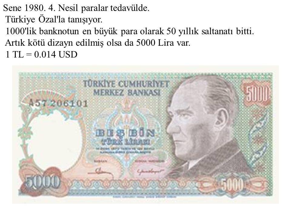 Sene 1980. 4. Nesil paralar tedavülde. Türkiye Özal la tanışıyor