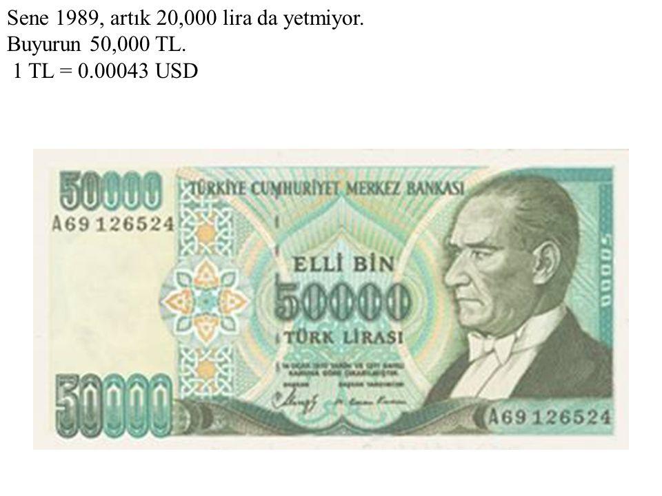 Sene 1989, artık 20,000 lira da yetmiyor. Buyurun 50,000 TL. 1 TL = 0