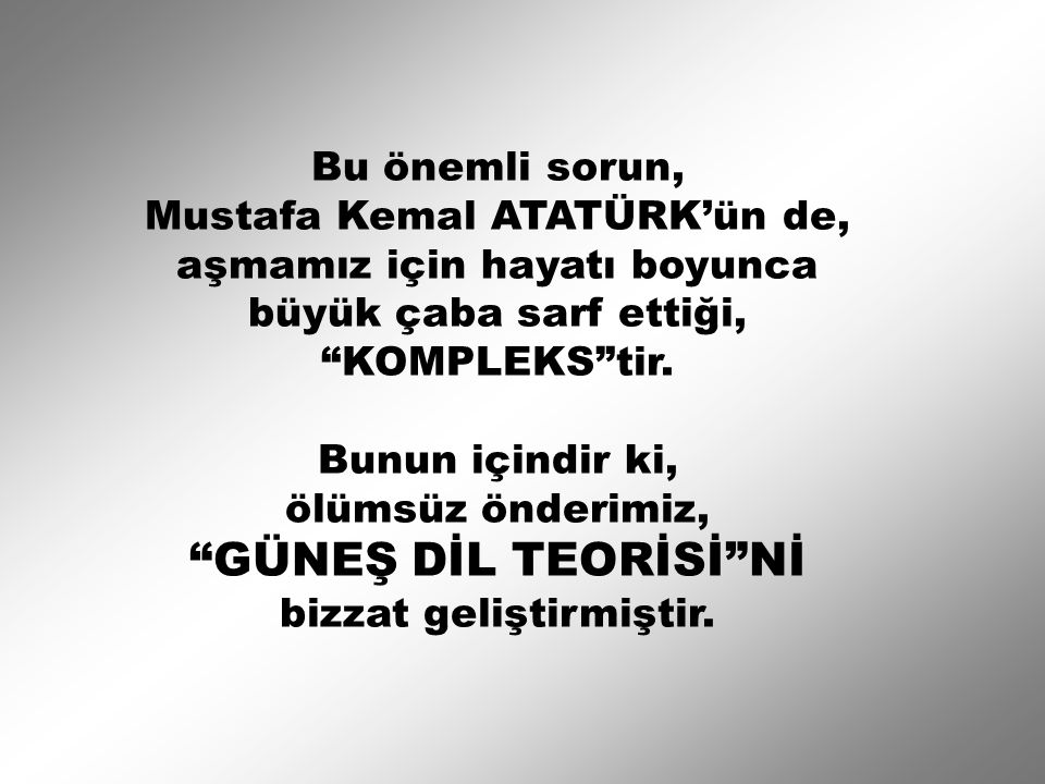 GÜNEŞ DİL TEORİSİ Nİ Bu önemli sorun, Mustafa Kemal ATATÜRK'ün de,