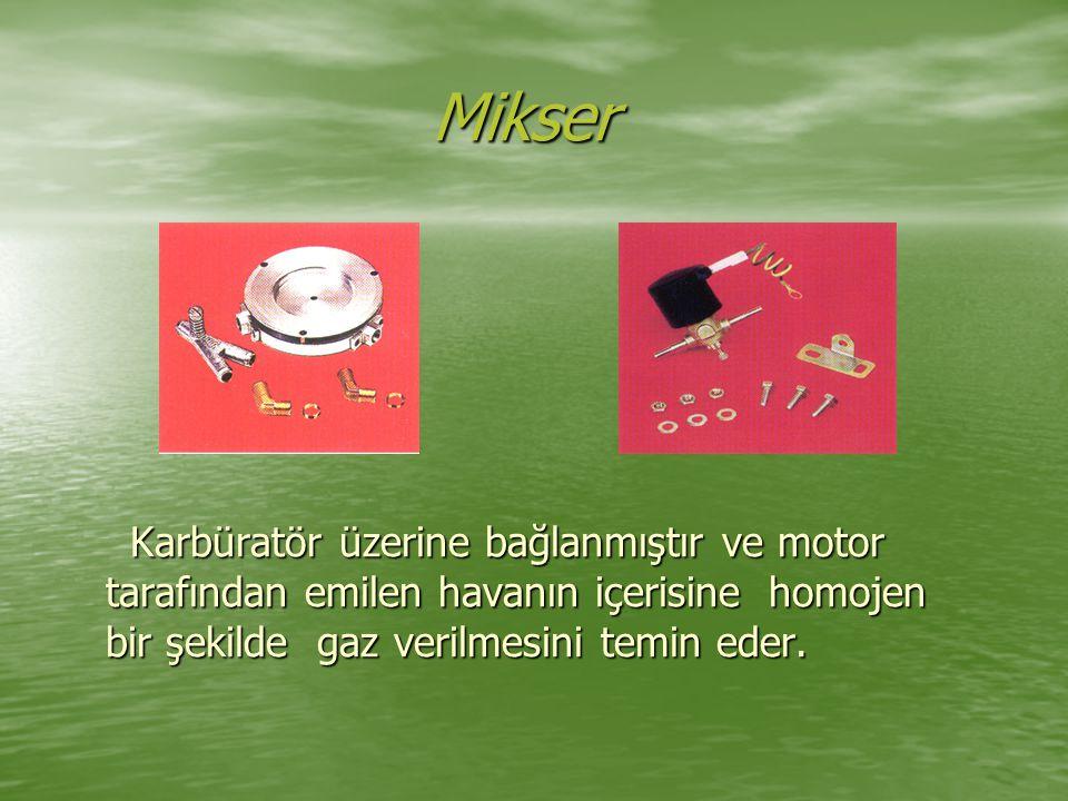 Mikser Karbüratör üzerine bağlanmıştır ve motor tarafından emilen havanın içerisine homojen bir şekilde gaz verilmesini temin eder.