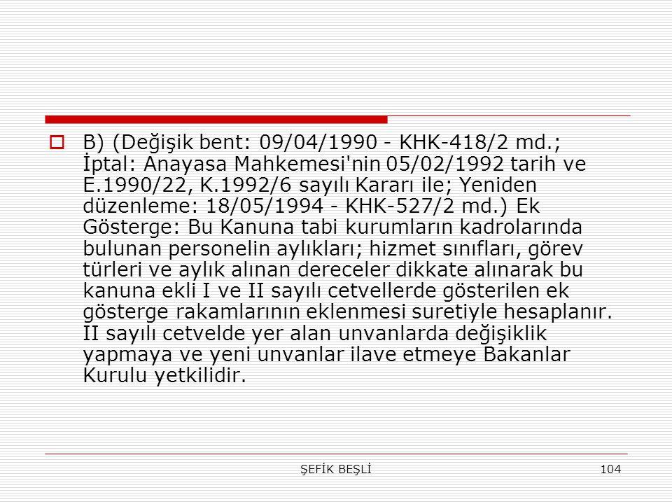 B) (Değişik bent: 09/04/1990 - KHK-418/2 md