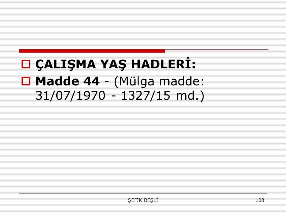 Madde 44 - (Mülga madde: 31/07/1970 - 1327/15 md.)