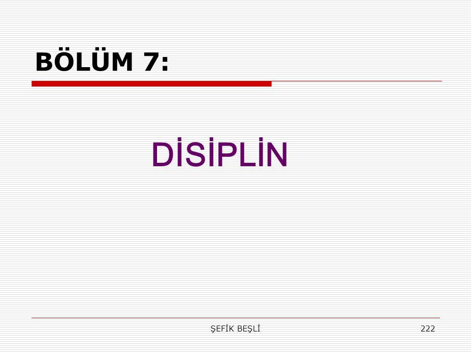 BÖLÜM 7: DİSİPLİN ŞEFİK BEŞLİ