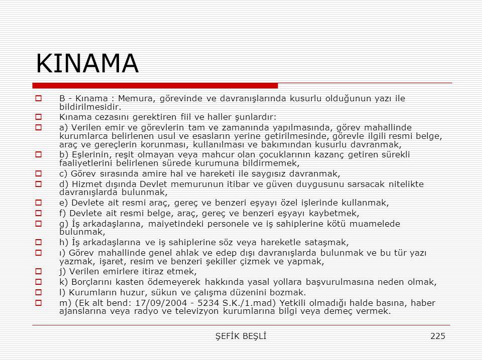 KINAMA B - Kınama : Memura, görevinde ve davranışlarında kusurlu olduğunun yazı ile bildirilmesidir.