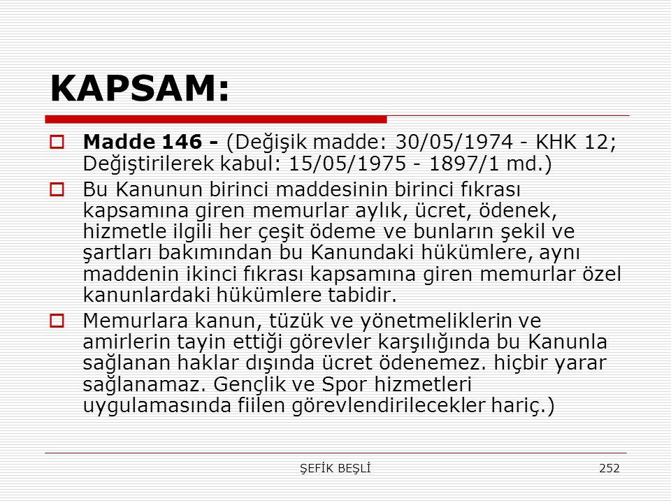 KAPSAM: Madde 146 - (Değişik madde: 30/05/1974 - KHK 12; Değiştirilerek kabul: 15/05/1975 - 1897/1 md.)