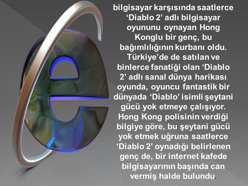 bilgisayar karşısında saatlerce 'Diablo 2' adlı bilgisayar oyununu oynayan Hong Konglu bir genç, bu bağımlılığının kurbanı oldu.