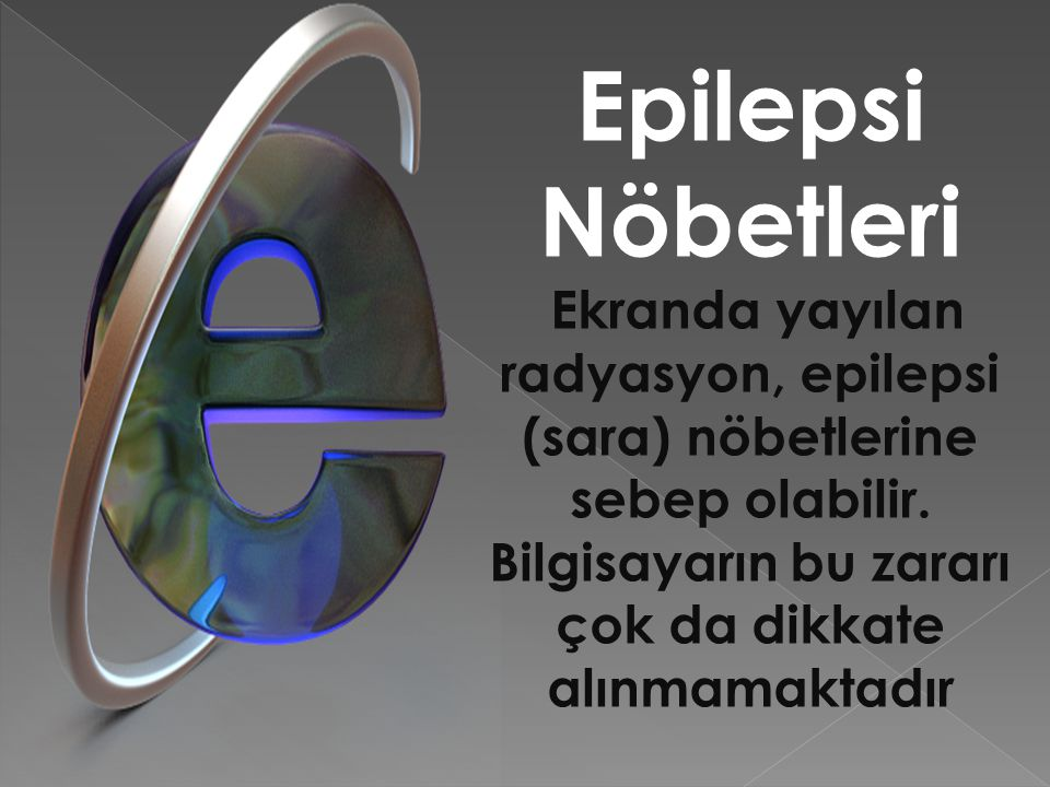 Epilepsi Nöbetleri Ekranda yayılan radyasyon, epilepsi (sara) nöbetlerine sebep olabilir.